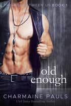 Old Enough ebook by Charmaine Pauls