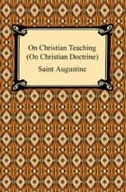 On Christian Teaching (On Christian Doctrine) ebook by Saint Augustine