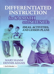 Differentiated Instruction for K-8 Math and Science - Ideas, Activities, and Lesson Plans ebook by Mary Hamm,Dennis Adams