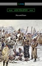 War and Peace (Translated by Louise and Aylmer Maude) ebook by