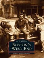Boston's West End ebook by Anthony Mitchell Sammarco