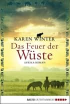 Das Feuer der Wüste - Afrika-Roman ebook by Karen Winter