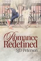 Romance Redefined ebook by SJD Peterson