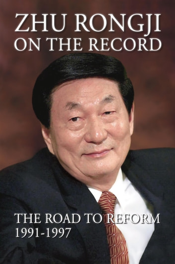 Zhu Rongji on the Record - The Road to Reform 1991-–1997 ebook by Rongji Zhu