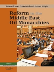 Reform in the Middle East Oil Monarchies ebook by Anoushiravan Ehteshami