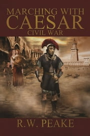 Marching With Caesar-Civil War ebook by R.W. Peake