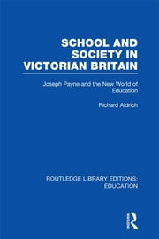 School and Society in Victorian Britain - Joseph Payne and the New World of Education ebook by Richard Aldrich