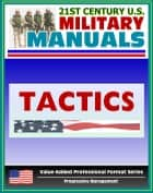 21st Century U.S. Military Manuals: Tactics Field Manual - FM 3-90 (Value-Added Professional Format Series) ebook by Progressive Management