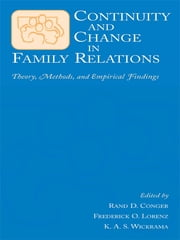 Continuity and Change in Family Relations - Theory, Methods and Empirical Findings ebook by Rand D. Conger,Frederick O. Lorenz,K.A.S. Wickrama