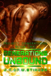 Generations Unbound - Project: Generations, #2 ebook by J.A. Stinger, P.W. Stinger