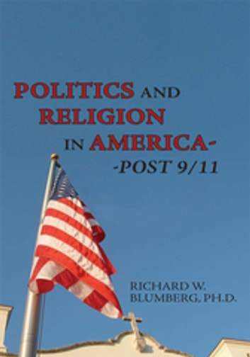 Politics and Religion in America--Post 9/11 ebook by Richard W. Blumberg