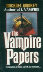 The Vampire Papers ebook by Michael Romkey