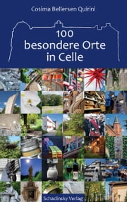 100 besondere Orte in Celle ebook by Cosima Bellersen Quirini
