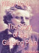 The Story of the Glittering Plain ebook by William Morris