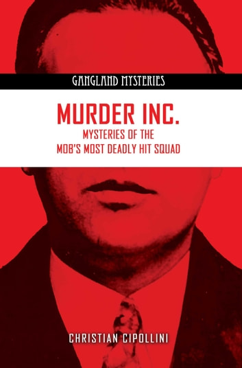 Murder Inc - Mysteries of the Mobs Most Deadly Hit Squad ebook by