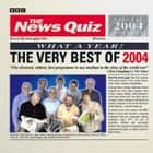 The News Quiz: The Very Best Of 2004 audiobook by BBC