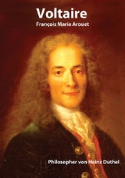 Voltaire - Voltaire: Philosopher ebook by Heinz Duthel