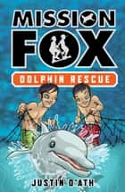 Dolphin Rescue - Mission Fox Book 3 ebook by Justin D'Ath