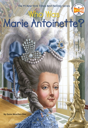 Who Was Marie Antoinette? ebook by Dana Meachen Rau,Who HQ
