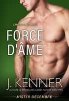 Force d'âme... - Mister Décembre eBook by J. Kenner