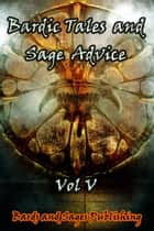Bardic Tales and Sage Advice (Volume V) ebook by Julie Ann Dawson