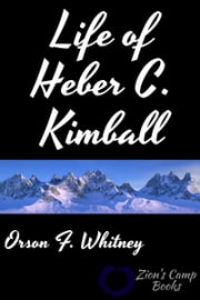 Life of Heber C. Kimball ebook by Orson F. Whitney