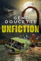 Unfiction ebook by Gene Doucette