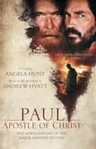 Paul, Apostle of Christ - The Novelization of the Major Motion Picture ebook by Angela Hunt