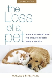 The Loss of a Pet - A Guide to Coping with the Grieving Process When a Pet Dies ebook by Wallace Sife, Ph.D.