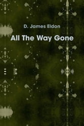 All The Way Gone ebook by D. James Eldon