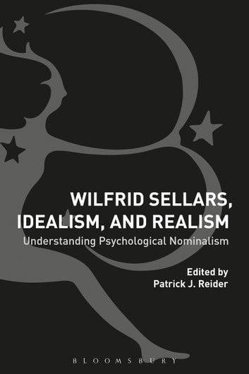 Wilfrid Sellars, Idealism, and Realism - Understanding Psychological Nominalism ebook by