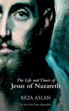 ZEALOT: The Life and Times of Jesus of Nazareth ebook by Reza Aslan