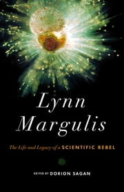 Lynn Margulis - The Life and Legacy of a Scientific Rebel ebook by Dorion Sagan