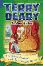 Tudor Tales: The Actor, the Rebel and the Wrinkled Queen ebook by Terry Deary, Helen Flook