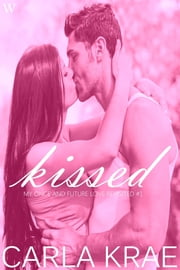 Kissed (My Once and Future Love Revisited, #1) ebook by Carla Krae