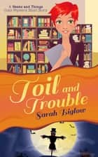 Toil and Trouble (A Geeks and Things Cozy Mystery Short Story) ebook by Sarah Biglow