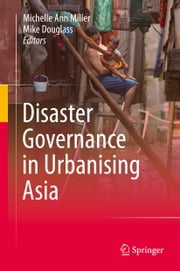 Disaster Governance in Urbanising Asia ebook by Michelle Ann Miller,Mike Douglass