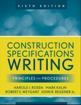 Construction Specifications Writing - Principles and Procedures ebook by Mark Kalin,Robert S. Weygant,Harold J. Rosen,John R. Regener