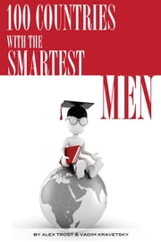 100 Countries with the Most Smartest Men ebook by alex trostanetskiy
