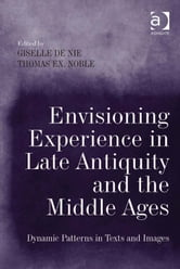 Envisioning Experience in Late Antiquity and the Middle Ages - Dynamic Patterns in Texts and Images ebook by