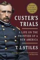 Custer's Trials ebook by T.J. Stiles