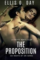 The Proposition - Six Nights Of Sin, #6 ebook by Ellis O. Day