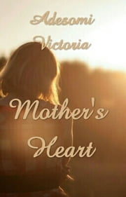 Mother's Heart 1 ebook by Adesomi Victoria