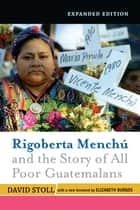 Rigoberta Menchu And The Story Of All Poor Guatemalans ebook by David Stoll
