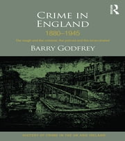 Crime in England 1880-1945 - The rough and the criminal, the policed and the incarcerated ebook by Barry Godfrey