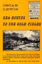Sea Routes to the Gold Fields ebook by Oscar Lewis