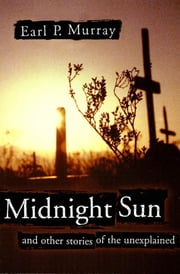 Midnight Sun - and other stories of the unexplained ebook by Earl Murray