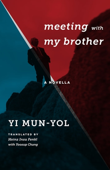 Meeting with My Brother - A Novella ebook by Mun-yol Yi