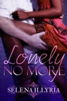 Lonely No More ebook by Selena Illyria