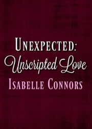 Unexpected - Unscripted Love, #1 ebook by Isabelle Connors